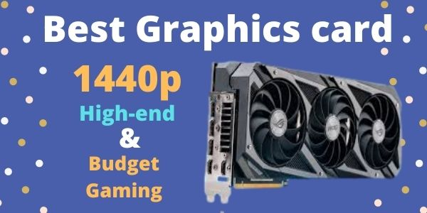 Best Graphics card for 1440p Gaming