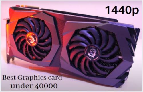 Best graphics card under 40000