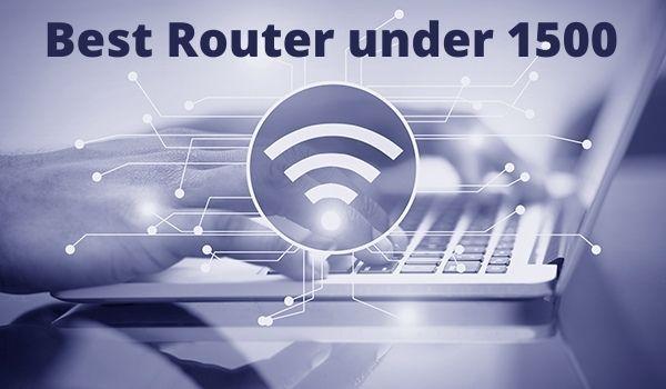 Best Router under 1500