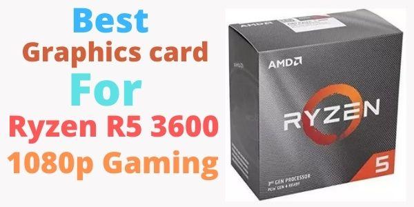 Best graphics card for Ryzen 5 3600