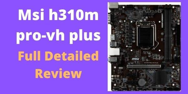 Msi h310m pro-vh plus motherboard review