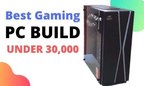Best Gaming Pc build under 30000