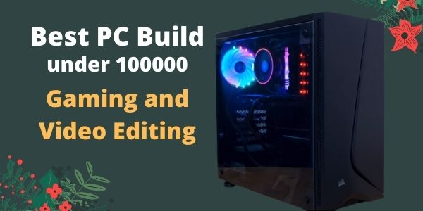 Best PC Build Under 100000
