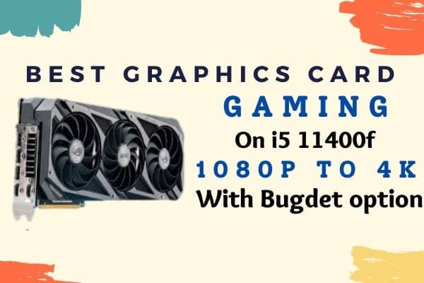 Best Graphics card for i5 11400f
