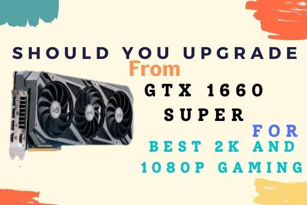 Best Gpu upgrade from GTX 1660 Super