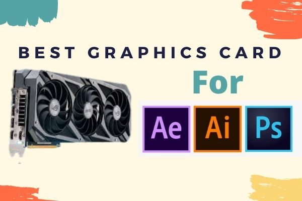 Best Graphics card for Graphic designing
