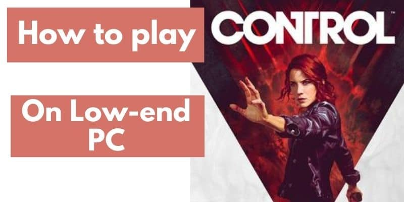 How to play Control Game Low-end Pc