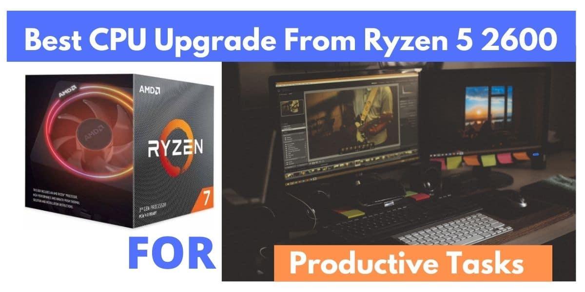 Best CPU upgrade from Ryzen 5 2600
